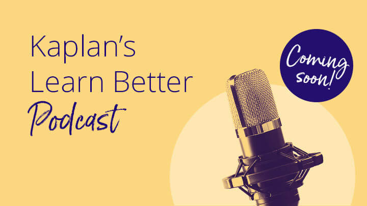 A microphone and text that says Kaplan's Learn Better Podcast, coming soon